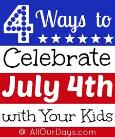 4 Ways to Celebrate July 4th with Your Kids (from All Our Days; books, crafts, food & experiences)