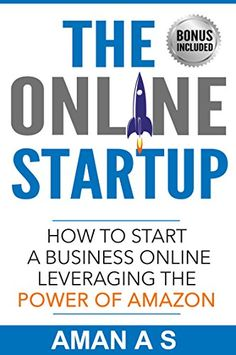 THE ONLINE STARTUP: How to start a business online leveraging the power of Amazon: (Start an online business, Make Money while you sleep and Let the business work for you 24*7) by Aman A S http://www.amazon.com/dp/B01DTD7ET4/ref=cm_sw_r_pi_dp_c3yfxb0R4SXCY