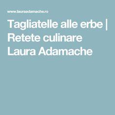 Tagliatelle alle erbe | Retete culinare Laura Adamache
