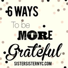 6 ways to be thankful.   Definitely gonna try some of these this coming up year!