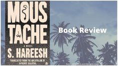 Moustache: A Novel by S. Hareesh: Book Review Indian Literature, Life Touch, Best Screenplay, The Art Of Storytelling, Talking Animals, A Hundred Years, Lost In Translation, First Novel, S Stories