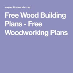 Free Wood Building Plans - Free Woodworking Plans