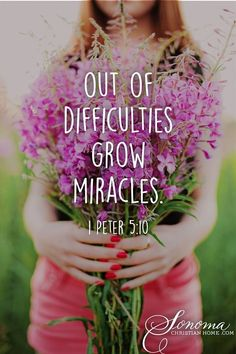 """Out of difficulties grow miracles."" 1 Peter 5:10"