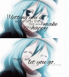 Even it hurts so much. Anime: Fairy Tail | If letting you go is the only thing that would make you happy, then I will let you go. | Gruvia