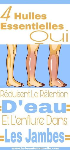 4 huiles essentielles qui réduisent la rétention d'eau et l'enflure dans les jambes #rétention #eau #enflure