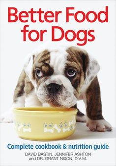 Better Food for Dogs: A Complete Cookbook and Nutrition Guide by David Bastin, Jennifer Ashton, Grant Nixon DVM 0778800563 9780778800569 Dog Nutrition, Complete Nutrition, Animal Nutrition, Proper Nutrition, Nutrition Guide, Nutrition Month, Dog Treat Recipes, Dog Food Recipes, Best Dog Food