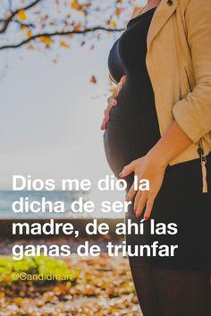 Dios me dio la dicha de ser madre de ahí las ganas de triunfar. @Candidman #Frases Candidman Dicha Dios Ganas Madre Madres Motivación Triunfar @candidman