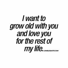 I want to grow old with you and love you for the rest of my life Quotes is part of Love yourself quotes - I want to grow old with you and love you for the rest of my life Enjoy this brand new love quote from lovablequote com! Soulmate Love Quotes, Life Quotes Love, Romantic Love Quotes, Love Yourself Quotes, Love Quotes For Him, True Quotes, You Are My Everything Quotes, Lovers Quotes, Status Quotes