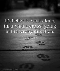 walk alone life quotes quotes quote life wise advice wisdom life lessons
