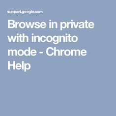 Browse in private with incognito mode - Chrome Help