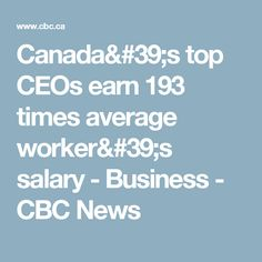 Canada's top CEOs earn 193 times average worker's salary - Business - CBC News