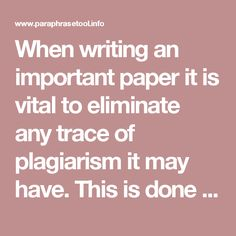 When writing an important paper it is vital to eliminate any trace of plagiarism it may have. This is done by paraphrasing. Manual paraphrasing can take a lot of time and even then you cannot be one hundred percent sure that you paper is plagiarism free. Use this paraphrasing generator instead http://www.paraphrasetool.info/