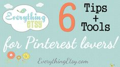 6 Tips & Tools for Pinterest Lovers at http://EverythingEtsy.com
