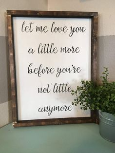 Let me love you a little more before your not little anymore, rustic sign, farmhouse sign, nursery sign, baby sign, stained wood, rustic, wall art, plant #afflink