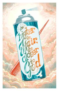 The Higher the Hair the Closer to God 11x17 Archival by jenoaks, $22.00