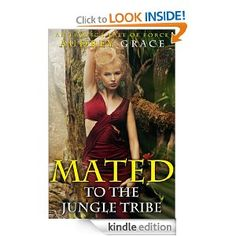 """Mated to the Jungle Tribe (An Erotica Tale of Force)"" -- FREE -- Via ""7 Free Erotic Kindle Books"""