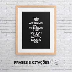 We travel to life not escape us - imagem exclusiva On The Wall   Crie seu quadro com essa imagem https://www.onthewall.com.br/we-travel-to-life-not-escape-us #quadro #canvas #moldura #decoracao