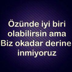 Özünde iyi biri olabilirsin ama Biz o kadar derine inmiyoruz. #sözler…