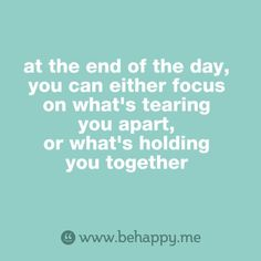 Focus on what holds you together, that way you can build more of that in your life.