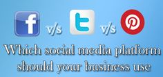 Facebook, Twitter or Pinterest? Which social media platform should your business use?.