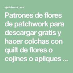 Patrones de flores de patchwork para descargar gratis y hacer colchas con quilt de flores o cojines o apliques de flores de patchwork,