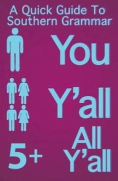 haha! love it! I think I'm the only person that I know, in FL, who says y'all