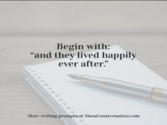 """Begin with: """"and they lived happily ever after."""" #CreativeWriting #WritingPrompt #MassConsternation #Writer #author"""