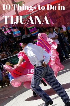 10 things to do in Tijuana Mexico on a day trip or weekend getaway. #Tijuana #Mexico #travel