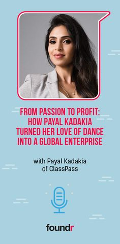 Accomplished dancer Payal Kadakia turned her passion for dance into profitable business ClassPass. Learn how this driven entrepreneur braved early difficulties to build her globally recognized company. Promote Your Business, Start Up Business, Starting A Business, Online Business, Business Coaching, Foundr Magazine, Successful People, Love Her, Budgeting