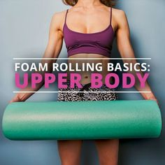 Try these Foam Rolling Basics for the Upper Body!   #foamrolling #upperbodyworkout