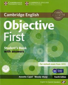 Objective First / Annette Capel, Wendy Sharp.-- 4th ed.-- Madrid : Cambridge University Press, 2014.