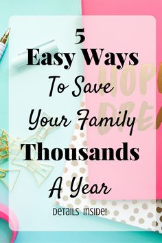 5 Easy Ways To Save Your Family Thousands A Year - A Pop Of Life - http://apopoflife.com/2016/11/04/easy-ways-family-save-thousands-money/