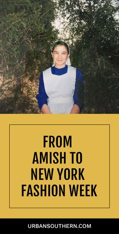 """FROM AMISH TO NEW YORK FASHION WEEK — I was born Amish and raised conservatively, so """"style"""" was not a word I heard often growing up. ⠀ ⠀ Fast forward eighteen years — I had to decide what is appropriate and trendy for a fashion designer to wear to New York Fashion Week.⠀  Via Urban Southern, www.urbansouthern.com"""