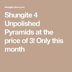 Shungite 4 Unpolished Pyramids at the price of 3! Only this month