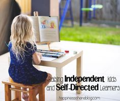 Raising Independent Kids and Self-Directed Learners | Happiness is here