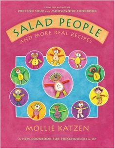 Salad People and More Real Recipes A New Cookbook for Preschoolers and Up Mollie Katzen 9781582461410