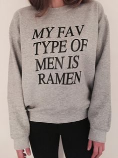 My fav type of men is ramen sweatshirt Gray funny slogan saying for womens girls crewneck fresh dope swag tumblr blogger