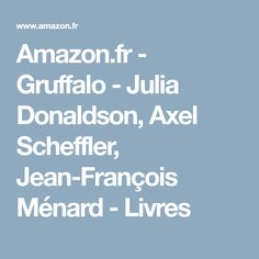 Amazon.fr - Gruffalo - Julia Donaldson, Axel Scheffler, Jean-François Ménard - Livres