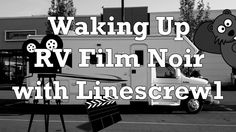 Waking Up RV Film Noir with Linescrew1