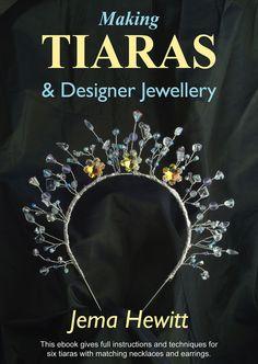 Making Tiaras and Designer Jewellery, by Jema Hewitt