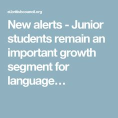 New alerts - Junior students remain an important growth segment for language…