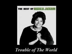 Mahalia Jackson Singing Trouble Of The World from the album The Essential Mahalia Jackson. No Copyright Infringement Intended    I am knee deep in....praise.