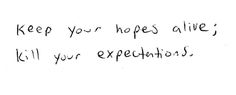 Keep your hopes alive;