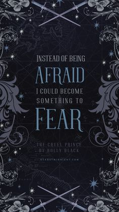 """Instead of being afraid, I could become something to fear."""
