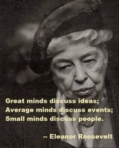Wise words from a great First Lady, Eleanor Roosevelt.