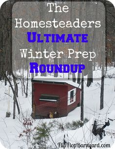 The Homesteaders Ultimate Winter Prep Roundup. How to prepare a homestead for winter.
