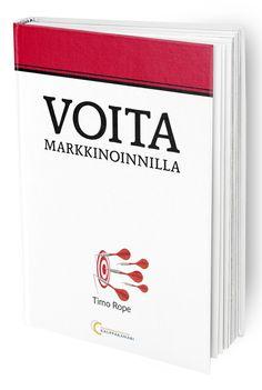 Näin markkinoit voittoisasti! Kirja antaa yritykselle ja markkinoinnin toteuttajille reseptit voittoisan markkinoinnin toteuttamiseksi.