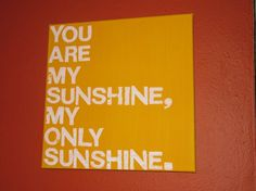 I sing this to little eddie, he is always smiling and I call him my sunshine, just like my mom called me (weird) Another thing I want for his room