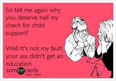 So tell me again why you deserve half my check for child support? Well It's not my fault your ass didn't get an education. Jokes Quotes, Bible Quotes, Bible Verses, Funny Quotes, Qoutes, Child Support Quotes, Bitter Ex, Baby Momma Drama, Selfish People Quotes