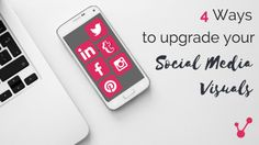 4 Ways To Upgrade Your Social Media Visuals